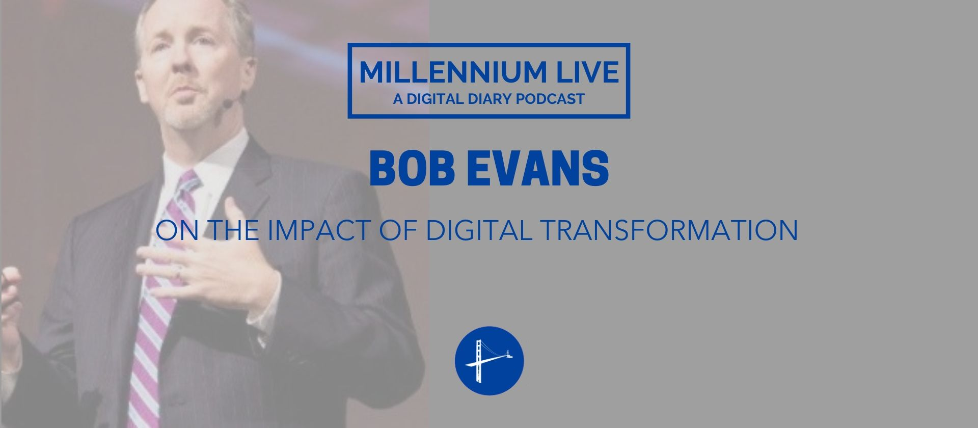 Bob Evans Podcast Digital Transformation Millennium Alliance