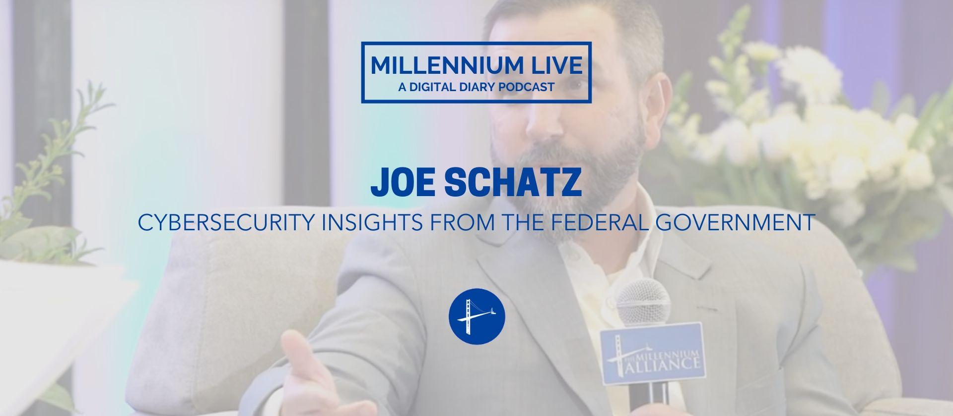 Joe Schatz White House CISO Millennium Alliance Podcast