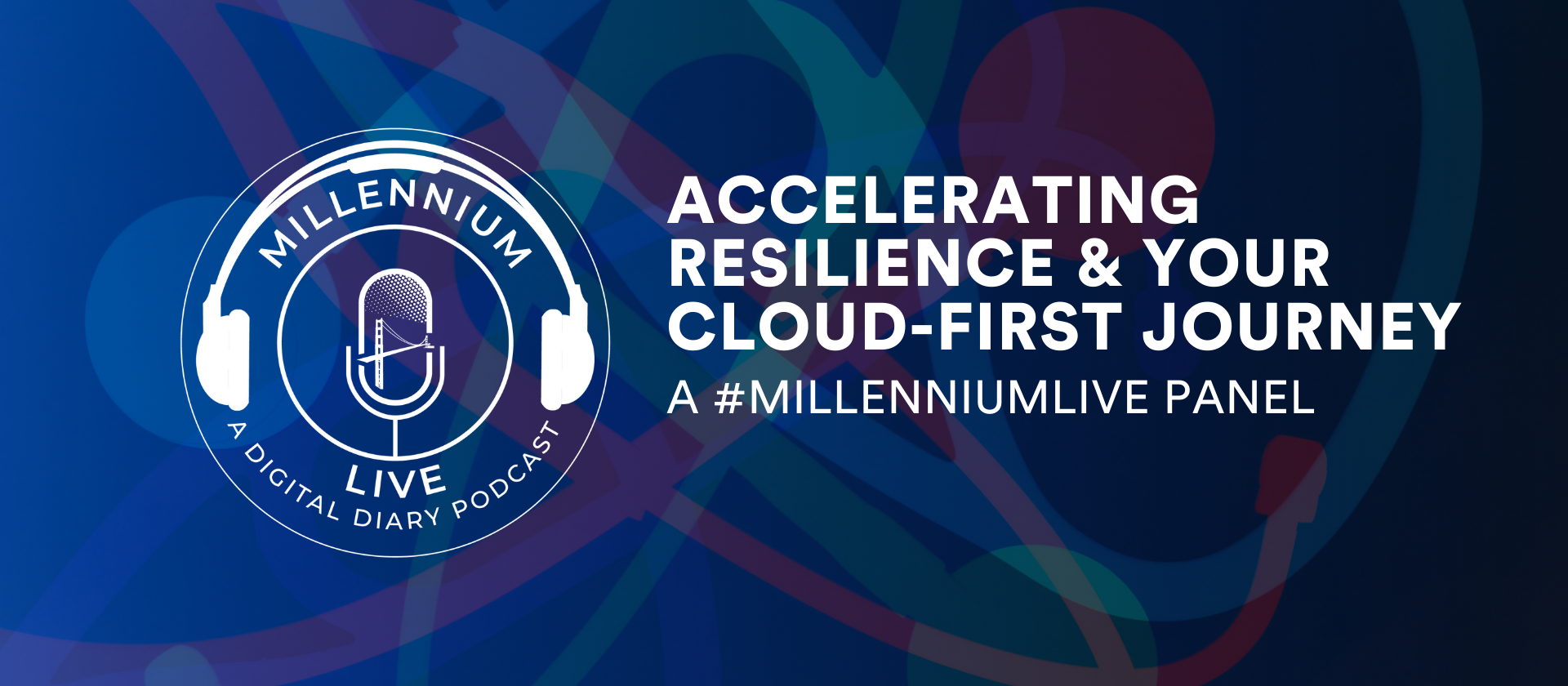 #MillenniumLive on Accelerating Resilience & Your Cloud-First Journey